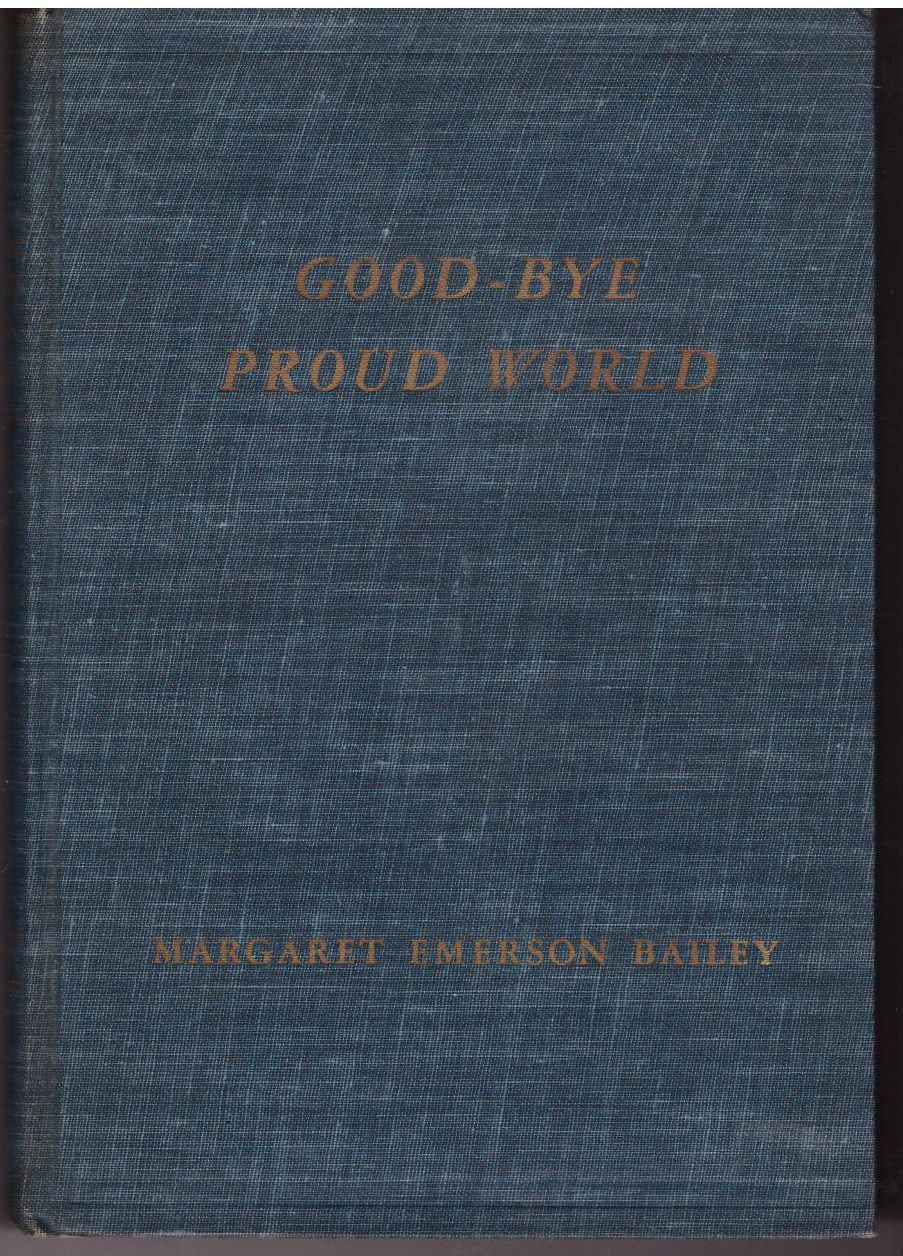 Good-bye, proud world,, Bailey, Margaret Emerson